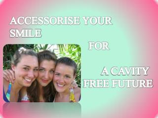 ACCESSORISE YOUR  SMILE                    		FOR  					     A CAVITY 					    FREE FUTURE