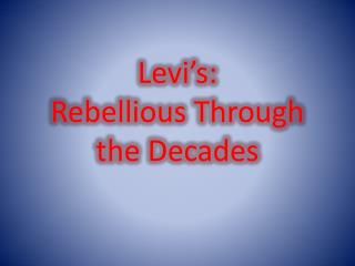 Levi's: Rebellious Through the Decades