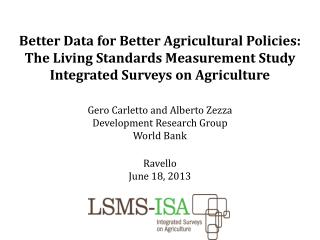 Gero  Carletto  and Alberto  Zezza Development Research Group World Bank Ravello June 18, 2013
