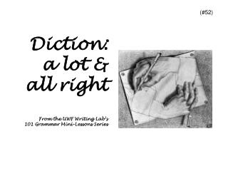 Diction: a lot & all right From the UWF Writing Lab's 101 Grammar Mini-Lessons Series