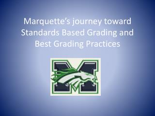 Marquette's journey toward Standards Based Grading and Best Grading Practices