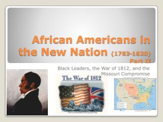 African Americans in the New Nation  (1783-1820) Part II