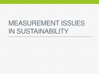 Measurement Issues in Sustainability