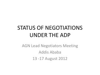 STATUS OF NEGOTIATIONS UNDER THE ADP