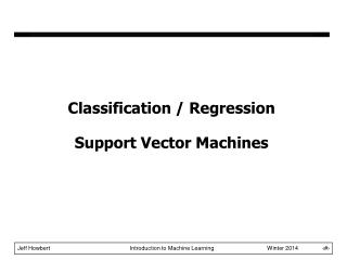 Classification / Regression Support Vector Machines