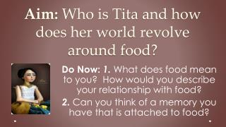 Aim:  Who is  Tita  and how does her world revolve around food?