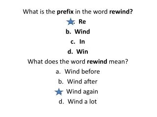 What is the  prefix  in the word  rewind? Re Wind In Win What does the word  rewind  mean?