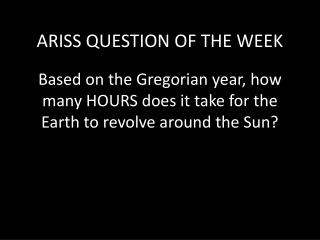 Based on the Gregorian year, how  many HOURS does it take for the Earth to revolve around the Sun?
