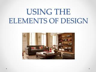 USING THE  ELEMENTS OF DESIGN
