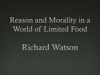 Reason and Morality in a World of Limited Food