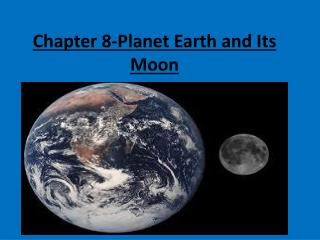 Chapter 8-Planet Earth and Its Moon