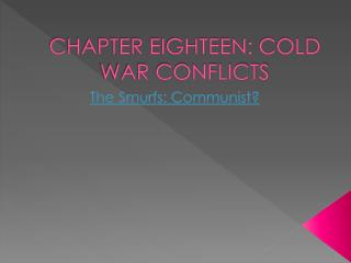 CHAPTER EIGHTEEN: COLD WAR CONFLICTS