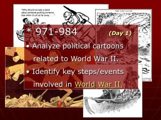 *  971-984          (Day 1)  Analyze political cartoons     related to World War II.