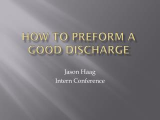 HOW TO PREFORM A GOOD DISCHARGE