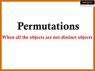 Permutations When all the objects are not distinct objects