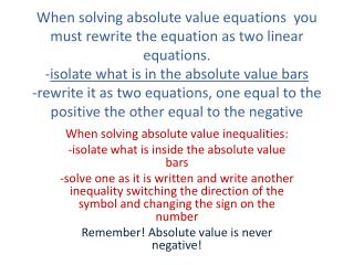 When solving absolute value inequalities: -isolate what is inside the absolute value bars