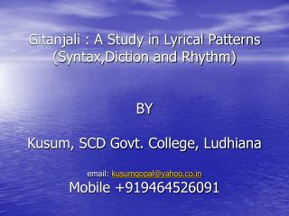 Gitanjali : A Study in Lyrical Patterns  (Syntax,Diction and Rhythm) BY Kusum, SCD Govt. College, Ludhiana email:  kusum