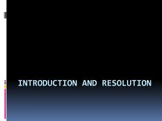 Introduction and Resolution