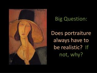 Big Question: Does portraiture always have to be realistic?   If not, why?