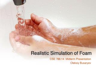 Realistic Simulation of Foam
