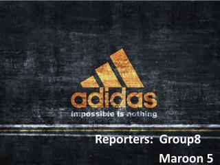 Reporters: Group8 Maroon 5