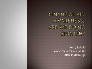 Financial Aid Awareness: Are we Doing Enough?