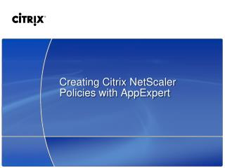 Creating Citrix  NetScaler  Policies with  AppExpert