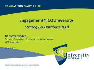 Engagement@CQUniversity Strategy & Database (ED) Dr Pierre Viljoen