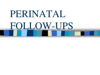 PERINATAL FOLLOW-UPS