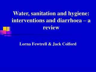 Water, sanitation and hygiene: interventions and diarrhoea – a review