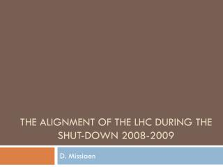 The alignment of the LHC during the shut-down 2008-2009
