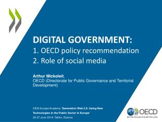 Digital Government: 1. OECD policy recommendation 2. Role of social media