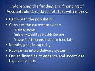 Addressing the funding and financing of Accountable Care does not start with money.