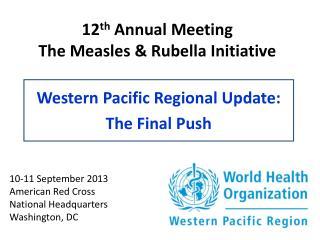 12 th Annual Meeting The Measles & Rubella Initiative