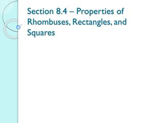 Section 8.4 – Properties of Rhombuses, Rectangles, and Squares