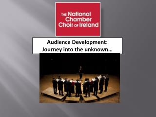Audience Development:  Journey  into the unknown…