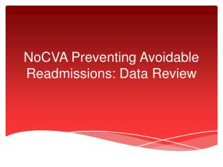 NoCVA  Preventing Avoidable Readmissions: Data Review