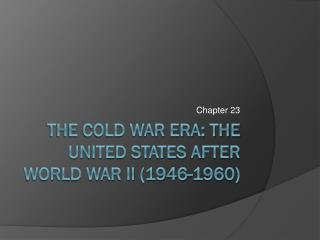 The Cold War Era: The United States After World War II (1946-1960)