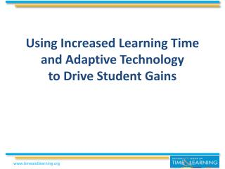 Using Increased Learning Time   and Adaptive Technology to Drive Student Gains