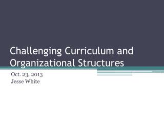 Challenging Curriculum and Organizational Structures