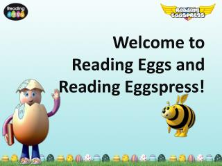 Welcome to  Reading Eggs and  Reading  Eggspress !