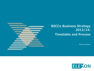 BSCCo  Business Strategy 2013/14: Timetable and Process