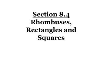 Section 8.4 Rhombuses, Rectangles and Squares