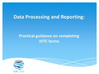 Data Processing and Reporting: Practical guidance on completing  IOTC forms
