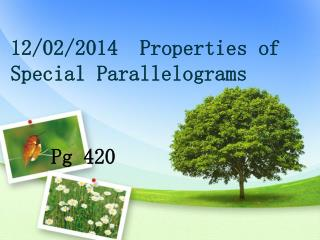 12 /02/2014   Properties of Special Parallelograms