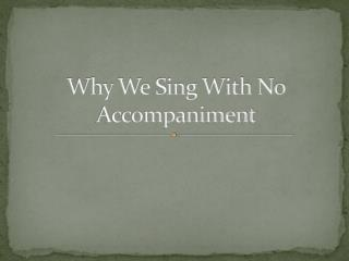 Why We Sing With No Accompaniment