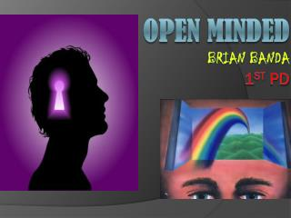 Open minded Brian banda 1 st pd