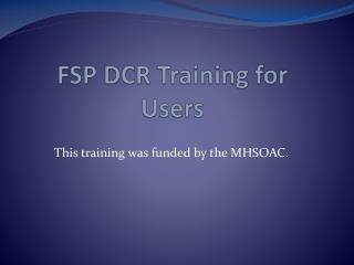 FSP DCR Training for Users