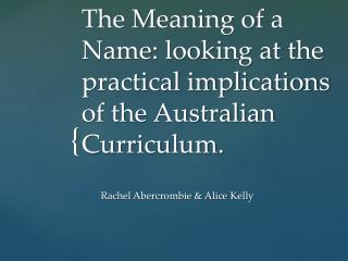 The Meaning of a Name: looking at the practical implications of the Australian Curriculum.