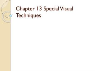 Chapter 13 Special Visual Techniques